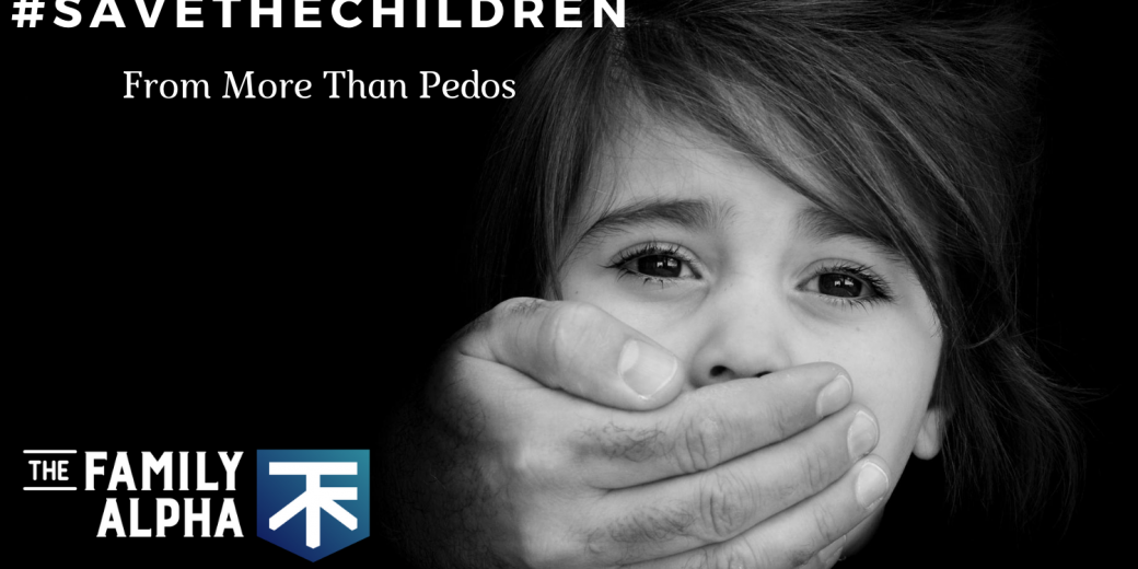 We Need To #SaveTheChildren From More Than Pedos